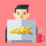 4Kの撮影や動画編集をする時に必要なものとは?